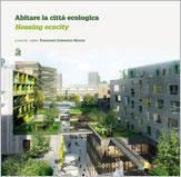 Abitare la città ecologica / Housing ecocity