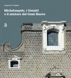 Michelangelo, i Gesuiti e il mistero del Gesù Nuovo